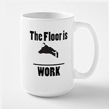 The Floor is Work Mugs