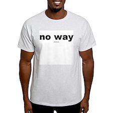 no way -  Ash Grey T-Shirt
