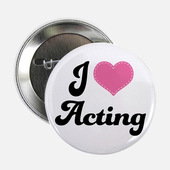"""I Love Acting 2.25"""" Button"""