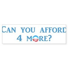 Can You Afford 4 More? Bumper Sticker