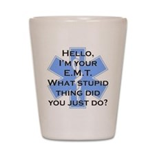 Im your E.M.T. Shot Glass