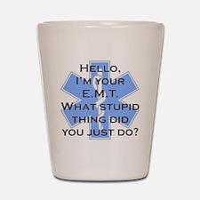 Im your E.M.T. Shot Glass