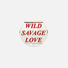 Wild Savage Love Mini Button