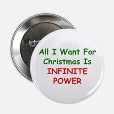 """All I Want For Christmas Is INFINITE POWER 2.25"""" B"""