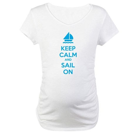 Keep calm and sail on Maternity T-Shirt