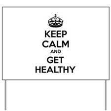 Keep calm and get healthy Yard Sign