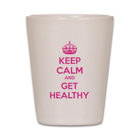 Keep calm and get healthy Shot Glass