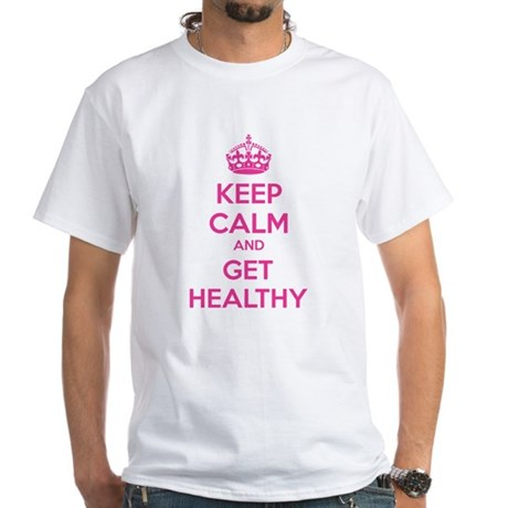 Keep calm and get healthy White T-Shirt