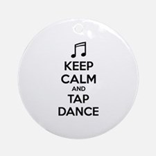 Keep calm and tap dance Ornament (Round)