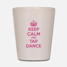 Keep calm and tap dance Shot Glass