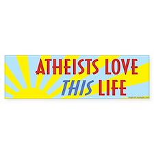 Atheists Love This Life Bumper Bumper Sticker