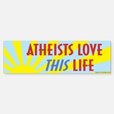 Atheists Love This Life Bumper Bumper Sticker