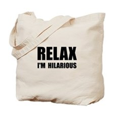 Relax Hilarious Tote Bag