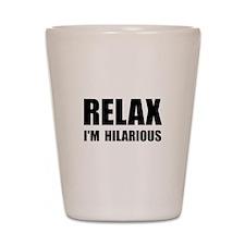 Relax Hilarious Shot Glass