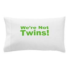 Were Not Twins Pillow Case