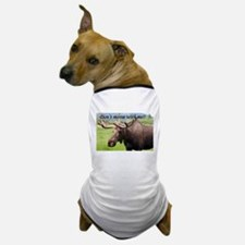 Don't moose with me! Dog T-Shirt