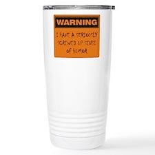 Seriously Screwed Up Sense Of Humor Travel Mug