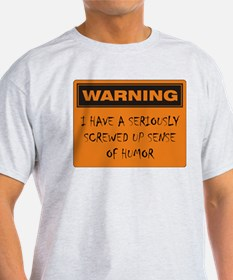 Seriously Screwed Up Sense Of Humor T-Shirt