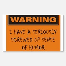 Seriously Screwed Up Sense Of Humor Decal