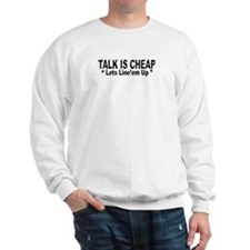 talk is cheap lets line'em up Sweatshirt