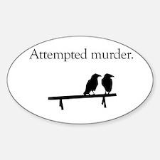 Attempted Murder Sticker (Oval)