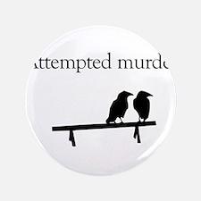 """Attempted Murder 3.5"""" Button"""