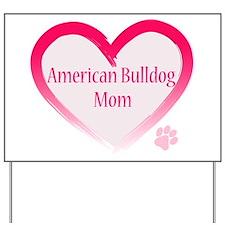 American Bulldog Mom Pink Heart Yard Sign