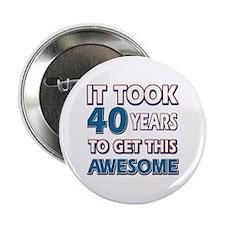 "40 Year Old birthday gift ideas 2.25"" Button"