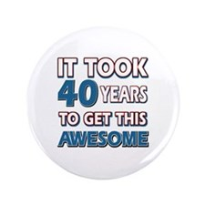 "40 Year Old birthday gift ideas 3.5"" Button"