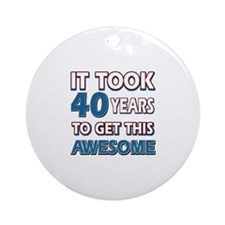 40 Year Old birthday gift ideas Ornament (Round)