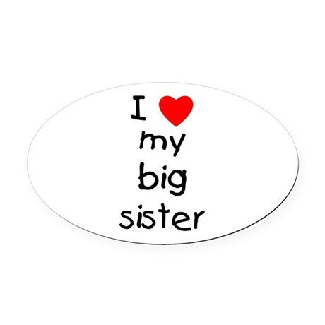 I Love My Big Sister Oval Car Magnet
