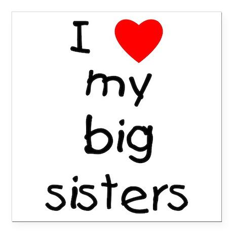 "I love my big sisters Square Car Magnet 3"" x 3"""