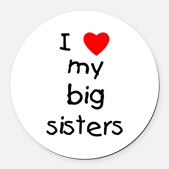 I Love My Big Sisters Round Car Magnet