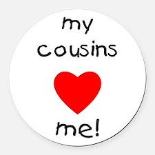 My cousins love me Round Car Magnet