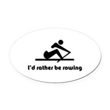 I'd rather be rowing Oval Car Magnet
