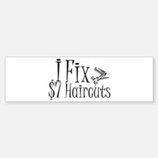 I Fix $7 Haircuts Bumper Bumper Bumper Sticker