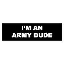 I'm An Army Dude Bumper Bumper Sticker