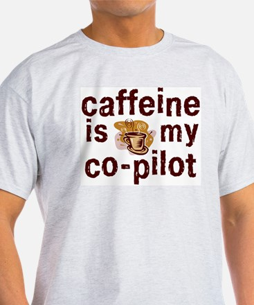 caffeine is my co-pilot Ash Grey T-Shirt