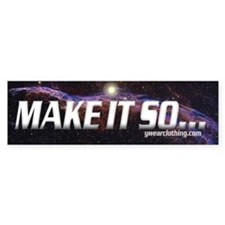 Make it so... Bumper Bumper Sticker