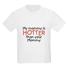 My mommy is HOTTER Kids T-Shirt