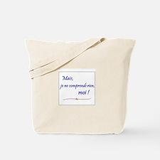 Je ne comprends rien... Tote Bag