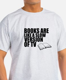 Books are like a slow version of TV T-Shirt