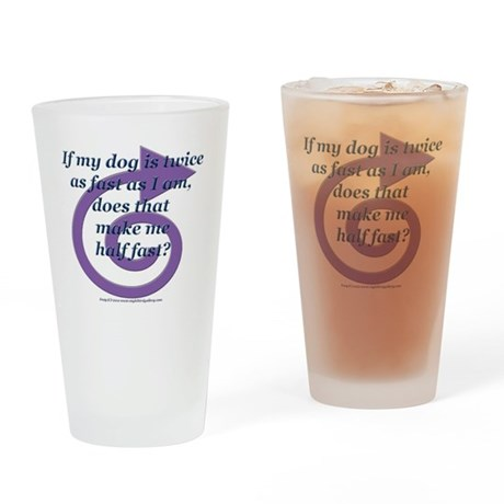 Half Fast Drinking Glass