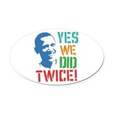 Yes We Did Twice! Oval Car Magnet