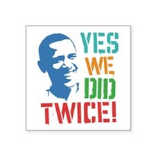 """Yes We Did Twice! Square Sticker 3"""" x 3"""""""
