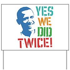 Yes We Did Twice! Yard Sign