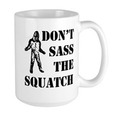 Dont sass the Squatch Mug