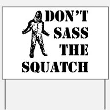 Dont sass the Squatch Yard Sign