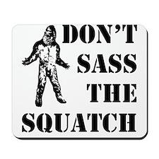 Dont sass the Squatch Mousepad