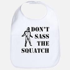 Dont sass the Squatch Bib